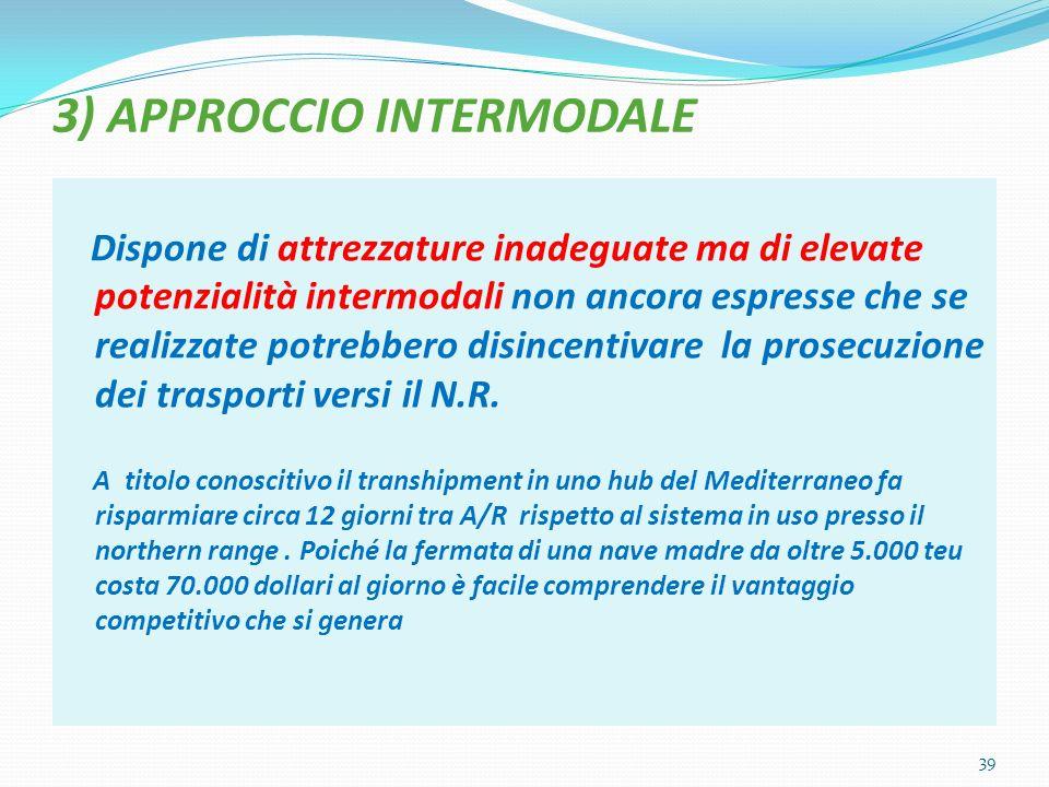 3) APPROCCIO INTERMODALE Dispone di attrezzature inadeguate ma di elevate potenzialità intermodali non ancora espresse che se realizzate potrebbero disincentivare la prosecuzione dei trasporti versi il N.R.