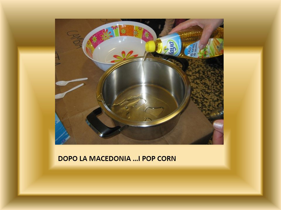 DOPO LA MACEDONIA …I POP CORN
