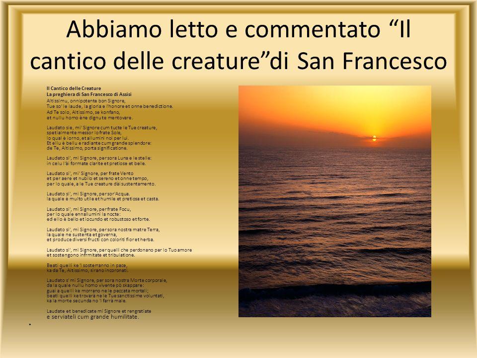 Abbiamo letto e commentato Il cantico delle creaturedi San Francesco Il Cantico delle Creature La preghiera di San Francesco di Assisi Altissimu, onni