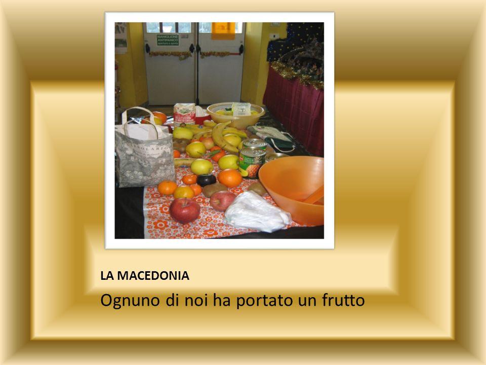 LA MACEDONIA Ognuno di noi ha portato un frutto
