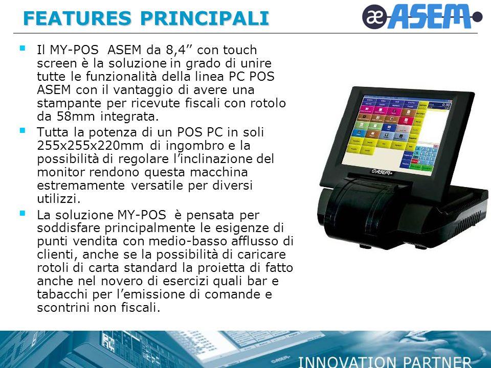 FEATURES PRINCIPALI Il MY-POS ASEM da 8,4 con touch screen è la soluzione in grado di unire tutte le funzionalità della linea PC POS ASEM con il vanta
