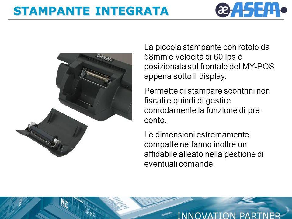 STAMPANTE INTEGRATA La piccola stampante con rotolo da 58mm e velocità di 60 lps è posizionata sul frontale del MY-POS appena sotto il display. Permet