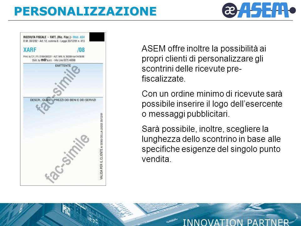 PERSONALIZZAZIONE ASEM offre inoltre la possibilità ai propri clienti di personalizzare gli scontrini delle ricevute pre- fiscalizzate. Con un ordine