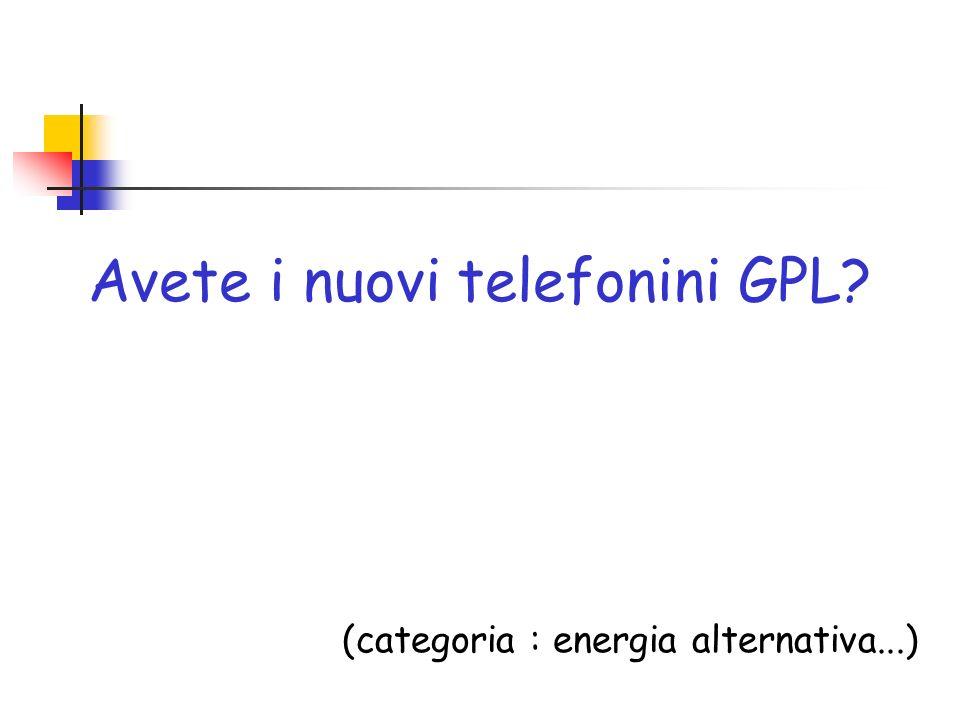 Avete i nuovi telefonini GPL? (categoria : energia alternativa...)