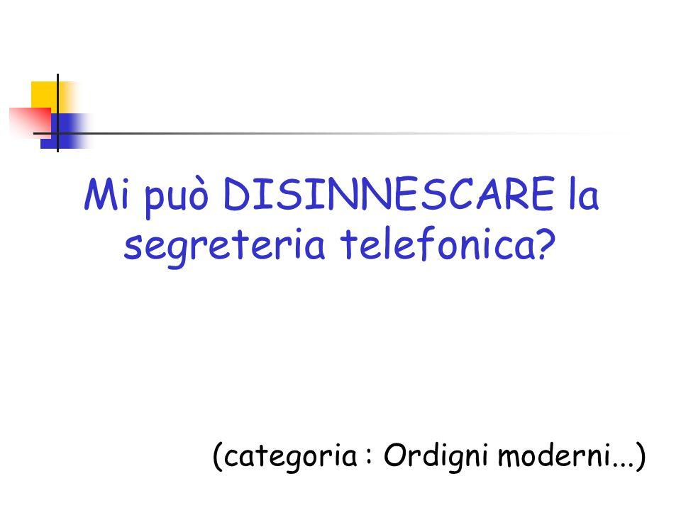 Mi può DISINNESCARE la segreteria telefonica? (categoria : Ordigni moderni...)
