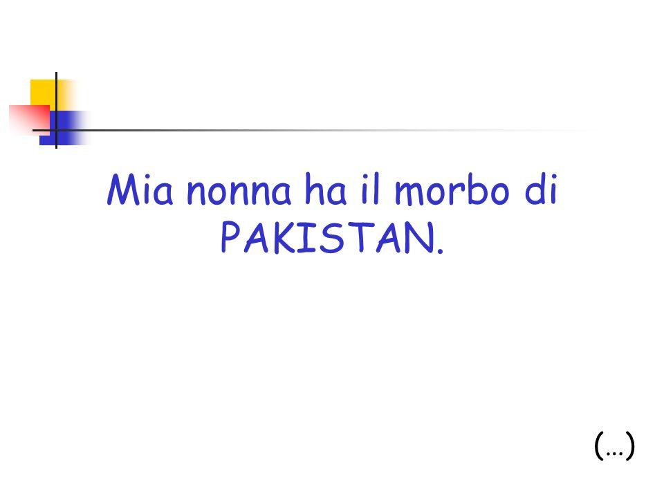 Mia nonna ha il morbo di PAKISTAN. (…)