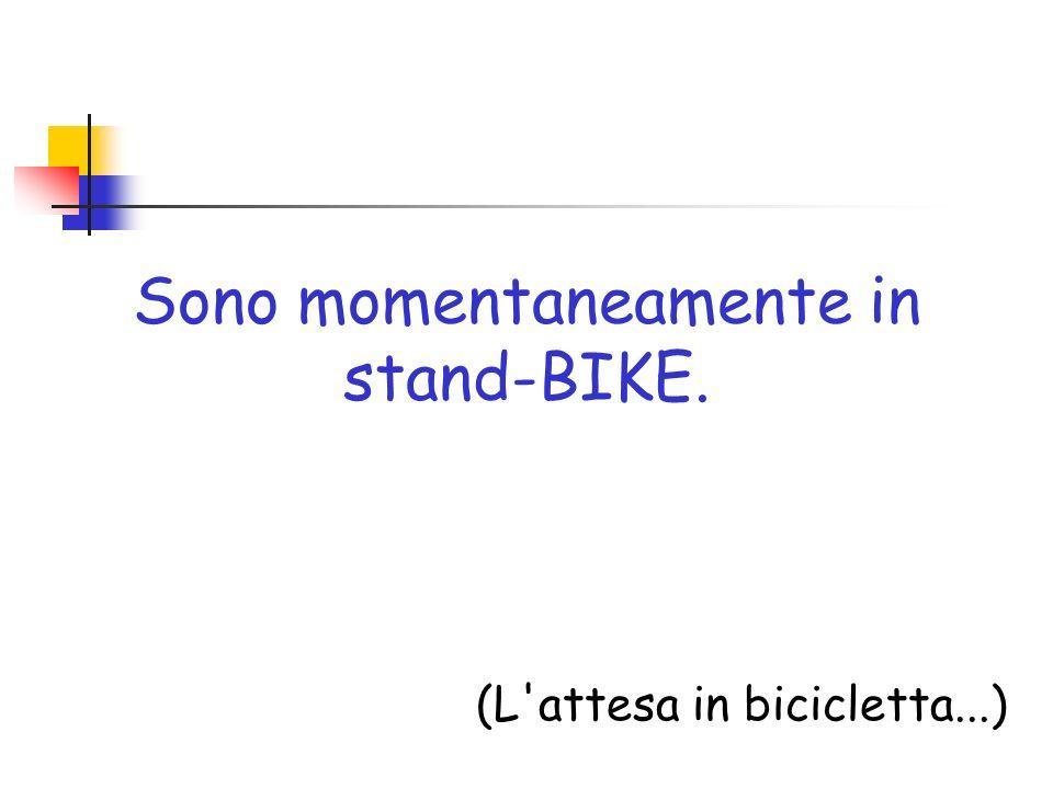 Sono momentaneamente in stand-BIKE. (L'attesa in bicicletta...)