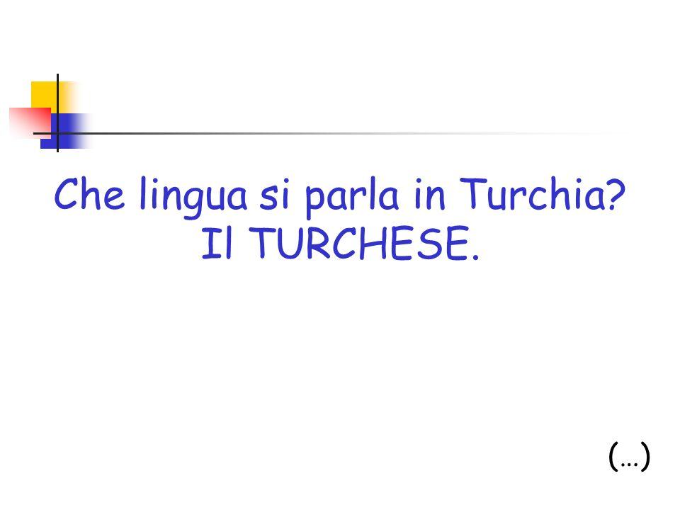 Che lingua si parla in Turchia? Il TURCHESE. (…)