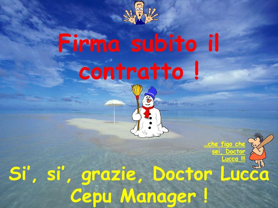 …che figo che sei, Doctor Lucca !!.Firma subito il contratto .