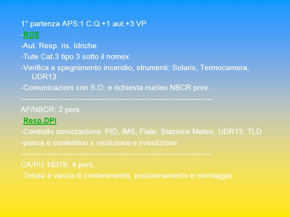 1° partenza APS:1 C.Q.+1 aut.+3 VP -ROS -Aut. Resp. ris. Idriche -Tute Cat.3 tipo 3 sotto il nomex -Verifica e spegnimento incendio, strumenti: Solari