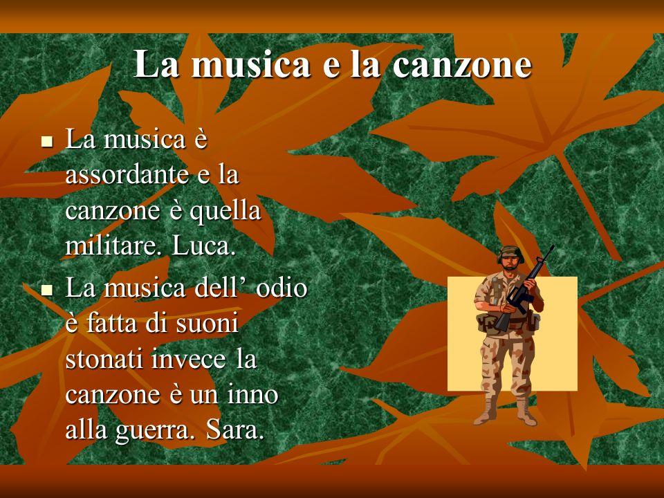 La musica e la canzone La musica è assordante e la canzone è quella militare. Luca. La musica è assordante e la canzone è quella militare. Luca. La mu