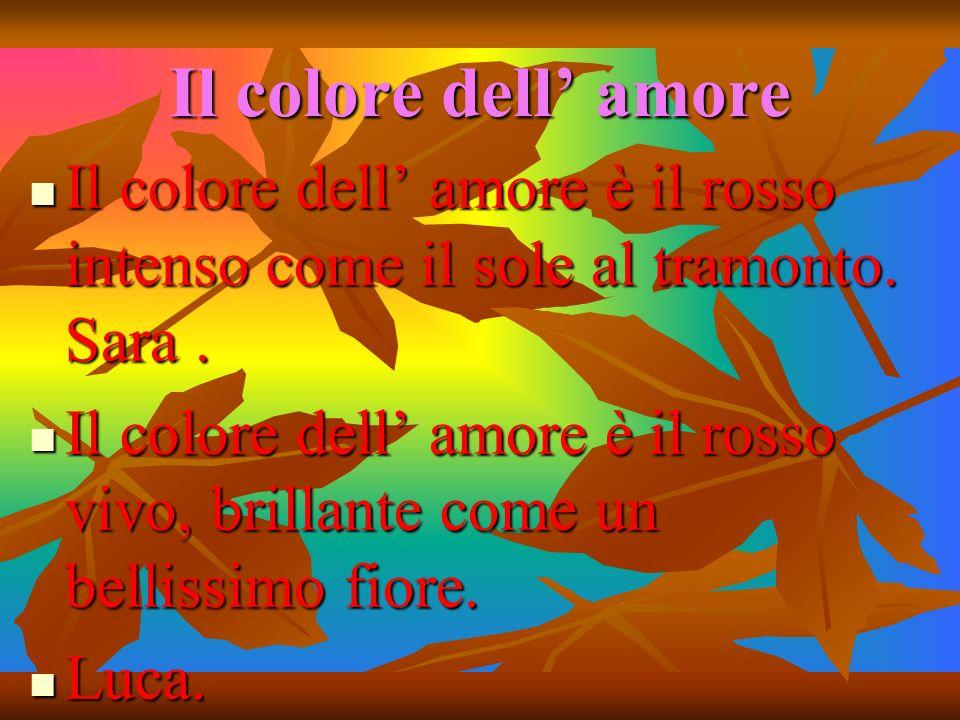Il colore dell amore Il colore dell amore è il rosso intenso come il sole al tramonto. Sara. Il colore dell amore è il rosso intenso come il sole al t