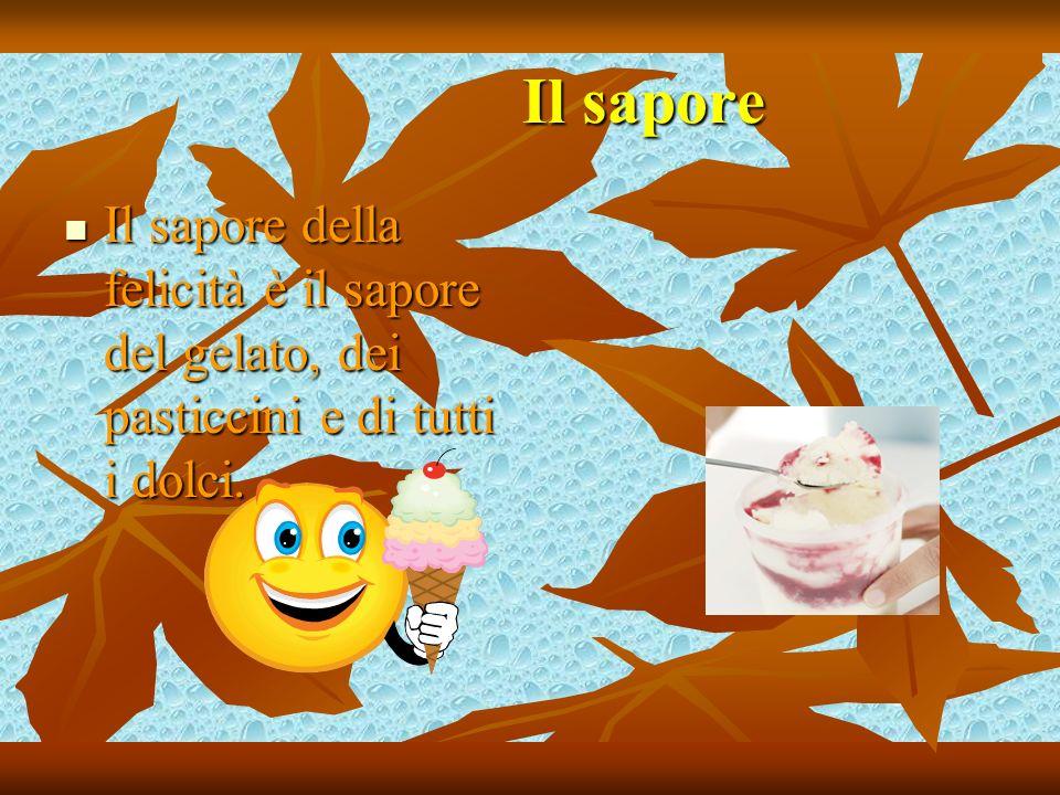 Il sapore Il sapore Il sapore della felicità è il sapore del gelato, dei pasticcini e di tutti i dolci. Il sapore della felicità è il sapore del gelat