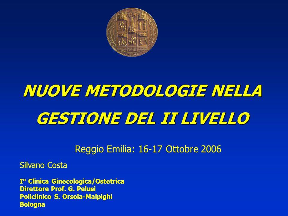 NUOVE METODOLOGIE NELLA GESTIONE DEL II LIVELLO Silvano Costa I° Clinica Ginecologica/Ostetrica Direttore Prof. G. Pelusi Policlinico S. Orsola-Malpig