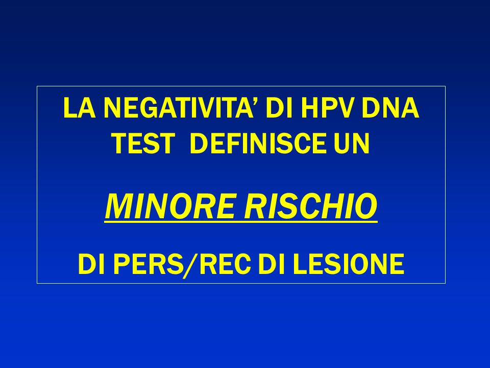 LA NEGATIVITA DI HPV DNA TEST DEFINISCE UN MINORE RISCHIO DI PERS/REC DI LESIONE