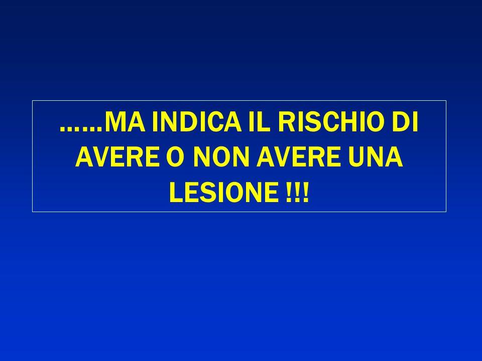 ……MA INDICA IL RISCHIO DI AVERE O NON AVERE UNA LESIONE !!!