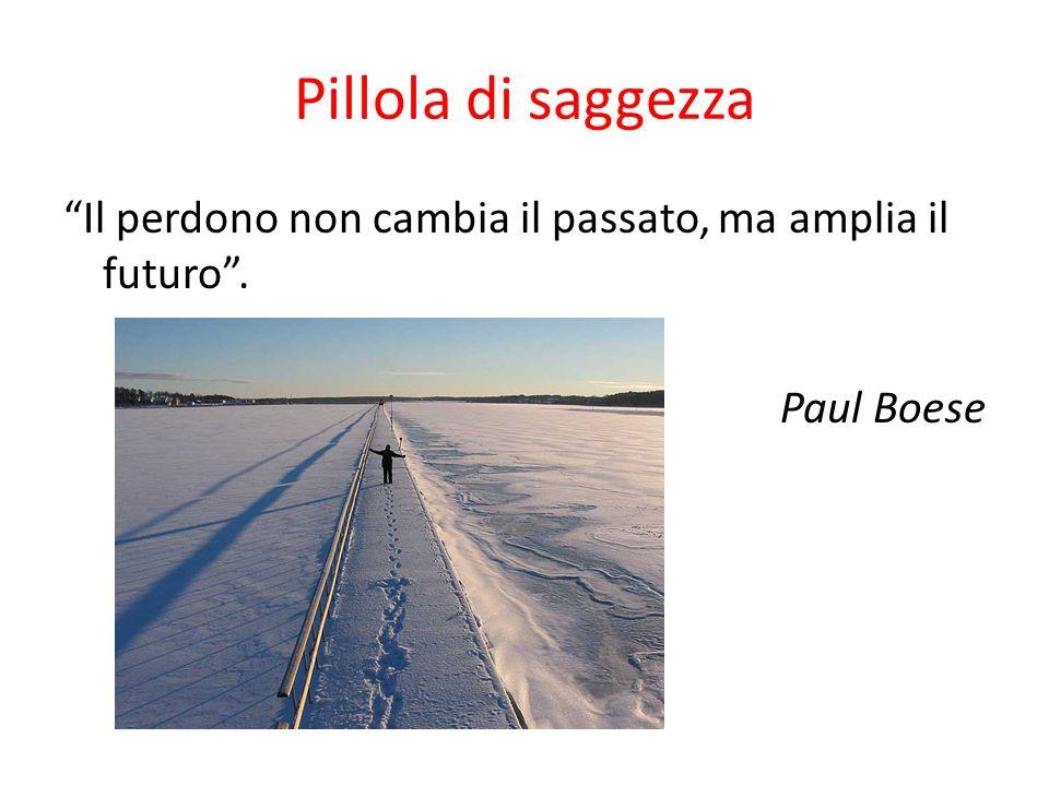 Pillola di saggezza Il perdono non cambia il passato, ma amplia il futuro. Paul Boese