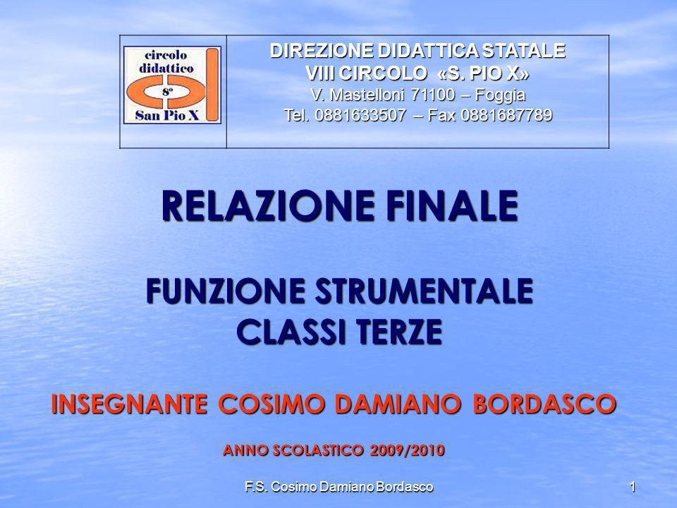 F.S. Cosimo Damiano Bordasco1 RELAZIONE FINALE FUNZIONE STRUMENTALE CLASSI TERZE INSEGNANTE COSIMO DAMIANO BORDASCO ANNO SCOLASTICO 2009/2010 DIREZION