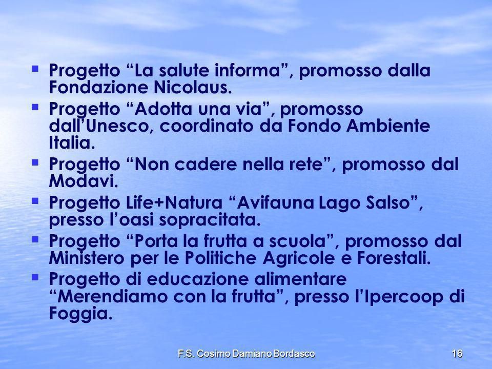 F.S. Cosimo Damiano Bordasco16 Progetto La salute informa, promosso dalla Fondazione Nicolaus. Progetto Adotta una via, promosso dallUnesco, coordinat