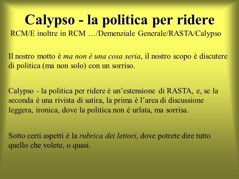 Calypso - la politica per ridere Il nostro motto è ma non è una cosa seria, il nostro scopo è discutere di politica (ma non solo) con un sorriso.