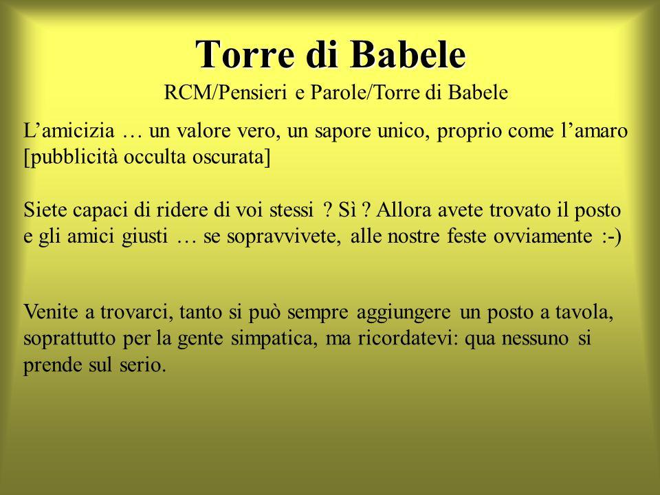 Torre di Babele Lamicizia … un valore vero, un sapore unico, proprio come lamaro [pubblicità occulta oscurata] Siete capaci di ridere di voi stessi .