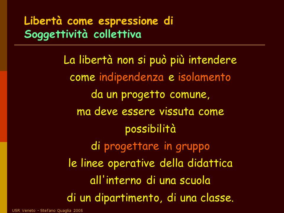 USR Veneto - Stefano Quaglia 2005 La libertà non si può più intendere come indipendenza e isolamento da un progetto comune, ma deve essere vissuta com