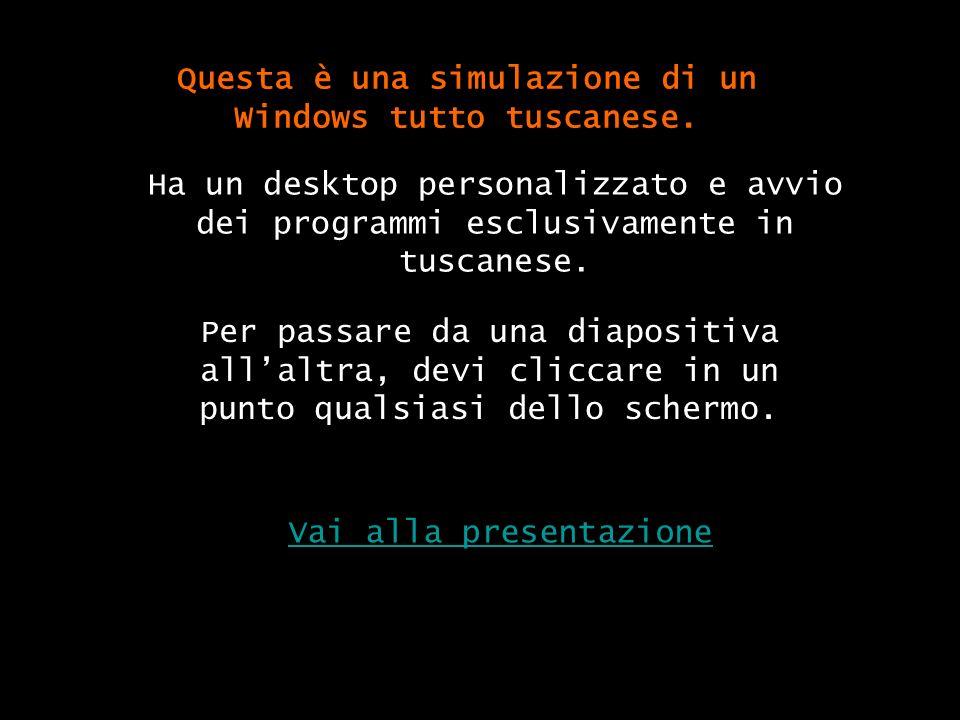 Questa è una simulazione di un Windows tutto tuscanese.