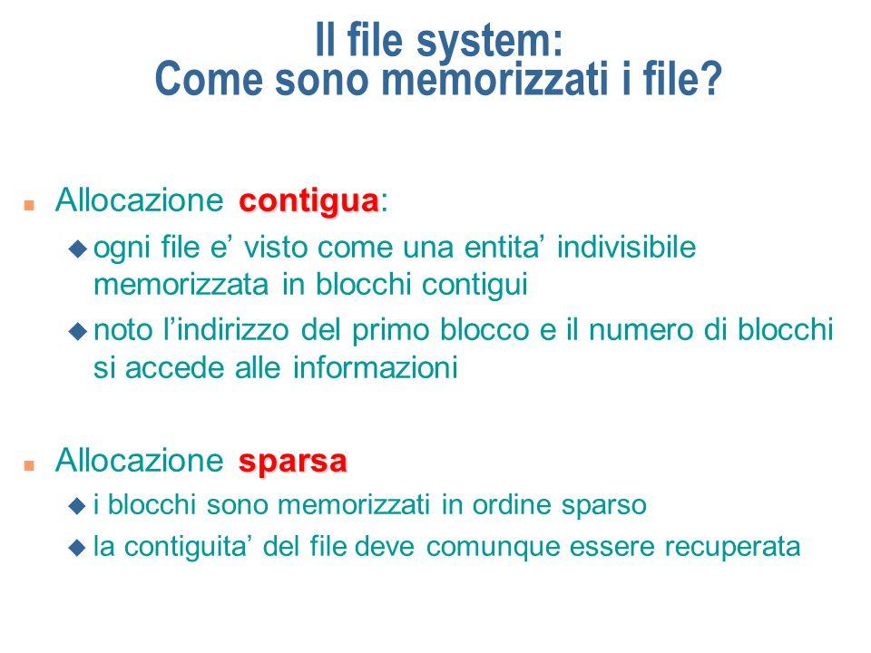 Il File System allocazione contigua Nell allocazione contigua il file è memorizzato in un insieme di blocchi contigui L allocazione contigua è: u semplice da gestire u non comporta sprechi di spazio ma è estremamente scomoda se si deve aggiungere, cancellare il file
