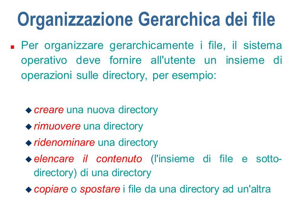 Organizzazione Gerarchica dei file n Gli elaboratori sono dotati di più unità di memoria secondaria: n DOS e Windows usano dei nomi per distinguere le unità (C:, A:,…) n In Unix/Linux la gestione è trasparente allutente che conosce solo il nome del file, e non si interessa dellunità dove esso è memorizzato