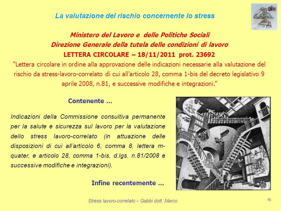 Stress lavoro-correlato – Gabbi dott. Marco 16 La valutazione del rischio concernente lo stress Ministero del Lavoro e delle Politiche Sociali Direzio