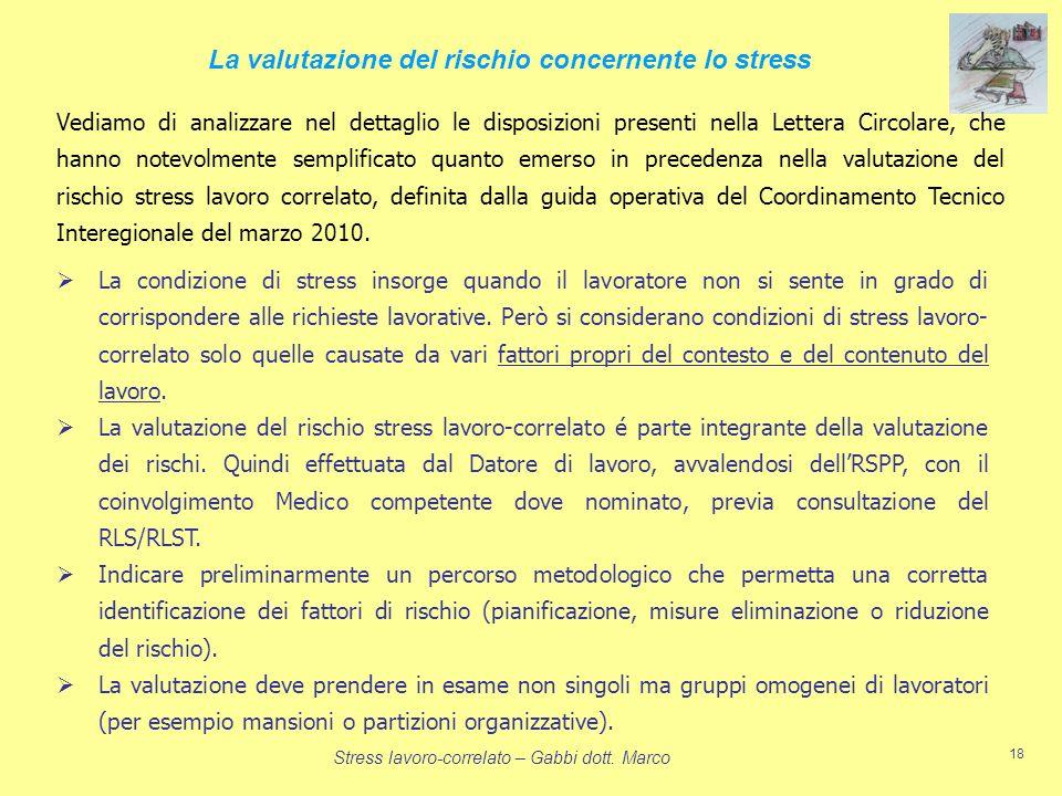 Stress lavoro-correlato – Gabbi dott. Marco 18 Vediamo di analizzare nel dettaglio le disposizioni presenti nella Lettera Circolare, che hanno notevol