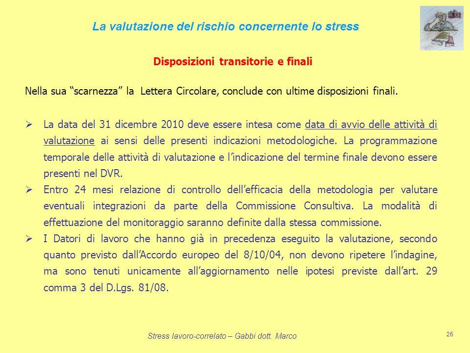 Stress lavoro-correlato – Gabbi dott. Marco 26 Disposizioni transitorie e finali La valutazione del rischio concernente lo stress Nella sua scarnezza