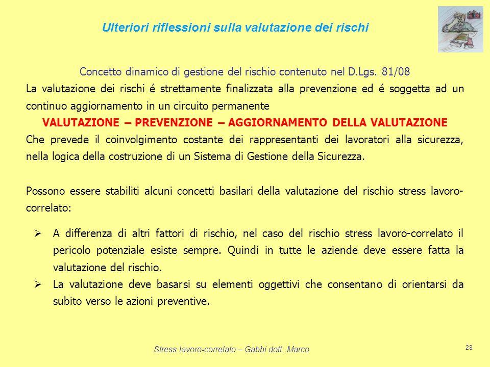 Stress lavoro-correlato – Gabbi dott. Marco 28 Concetto dinamico di gestione del rischio contenuto nel D.Lgs. 81/08 La valutazione dei rischi é strett
