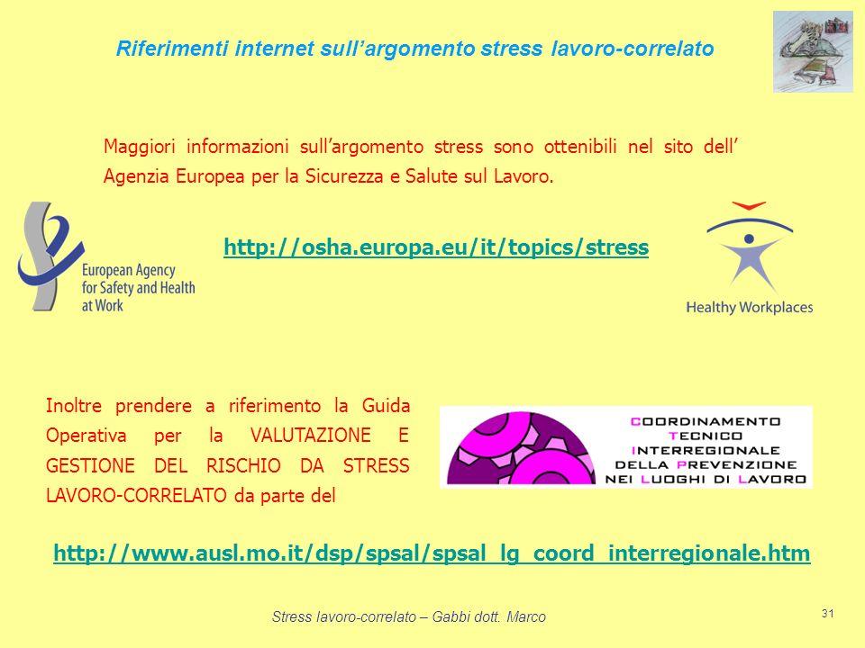 Stress lavoro-correlato – Gabbi dott. Marco 31 Riferimenti internet sullargomento stress lavoro-correlato Maggiori informazioni sullargomento stress s