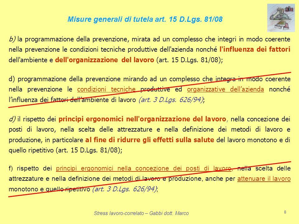Stress lavoro-correlato – Gabbi dott. Marco 8 Misure generali di tutela art. 15 D.Lgs. 81/08 b) la programmazione della prevenzione, mirata ad un comp