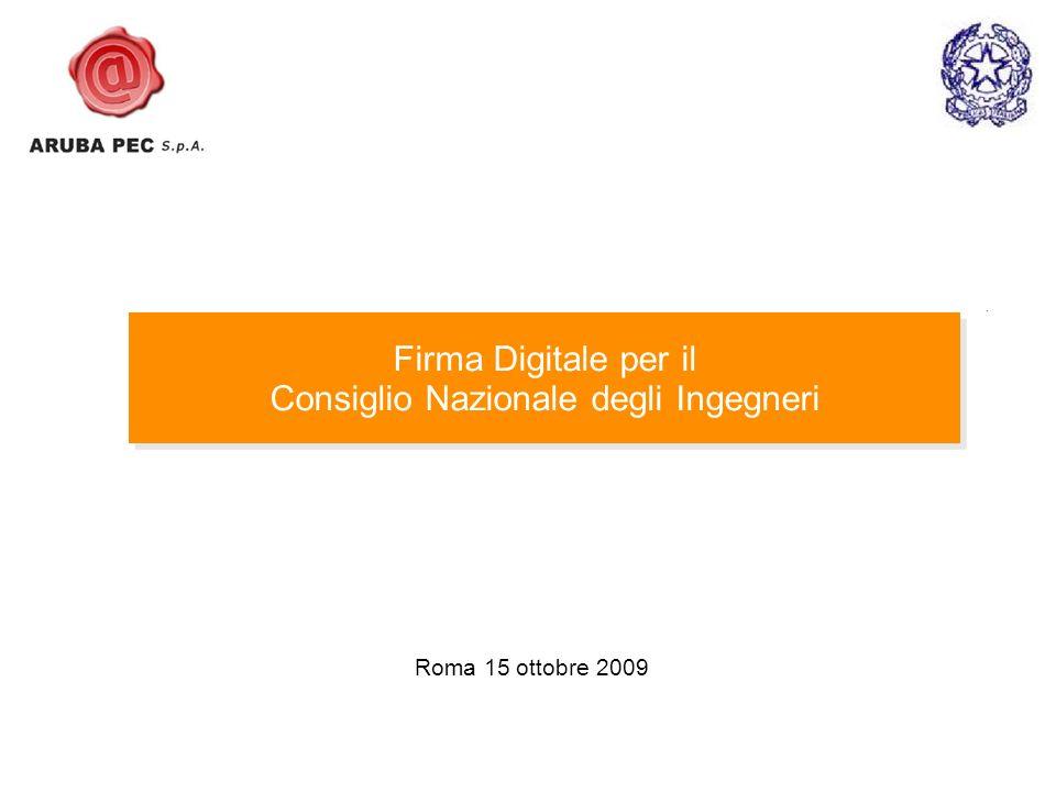 Roma 15 ottobre 2009 Firma Digitale per il Consiglio Nazionale degli Ingegneri Firma Digitale per il Consiglio Nazionale degli Ingegneri