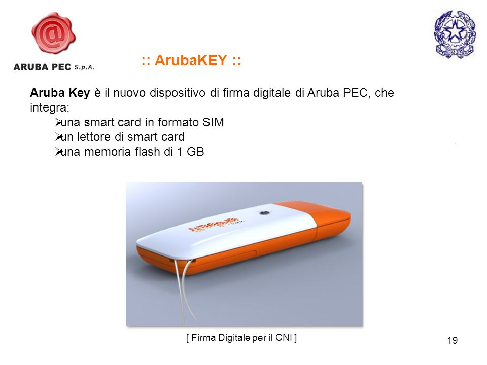 19 [ Firma Digitale per il CNI ] :: ArubaKEY :: Aruba Key è il nuovo dispositivo di firma digitale di Aruba PEC, che integra: una smart card in formato SIM un lettore di smart card una memoria flash di 1 GB