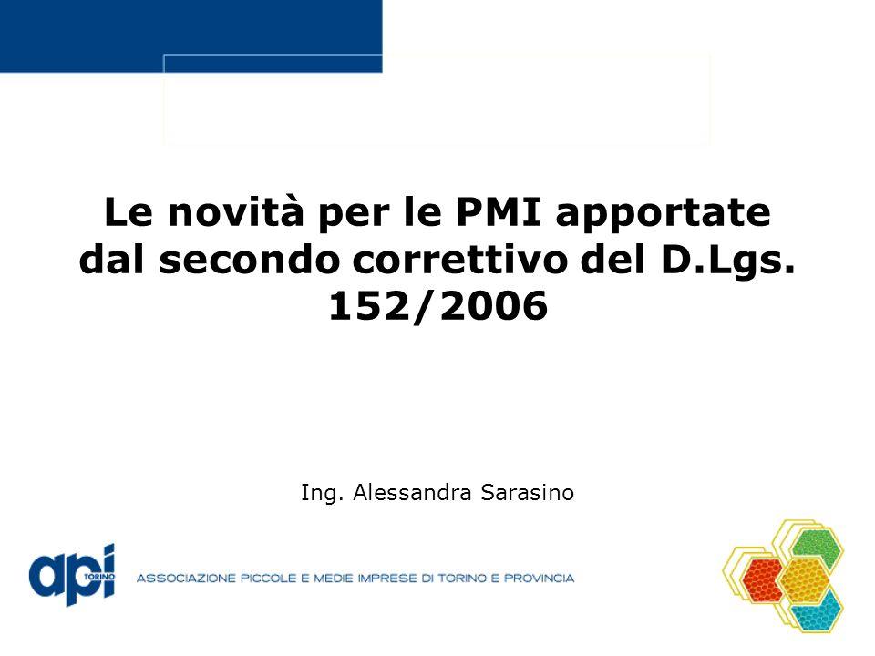 Le novità per le PMI apportate dal secondo correttivo del D.Lgs. 152/2006 Ing. Alessandra Sarasino