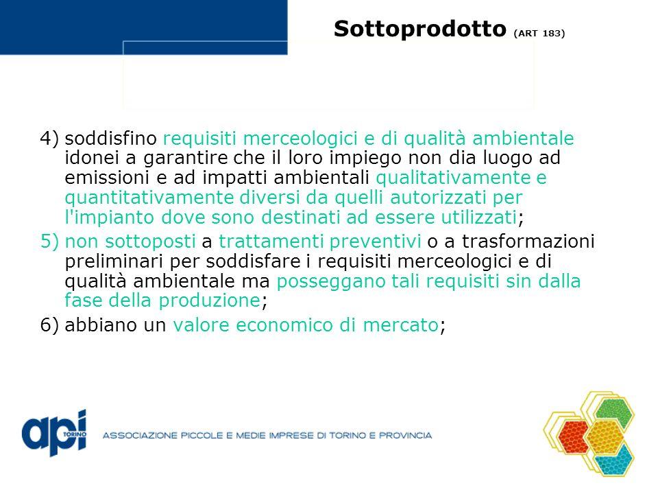 Sottoprodotto (ART 183) 4)soddisfino requisiti merceologici e di qualità ambientale idonei a garantire che il loro impiego non dia luogo ad emissioni