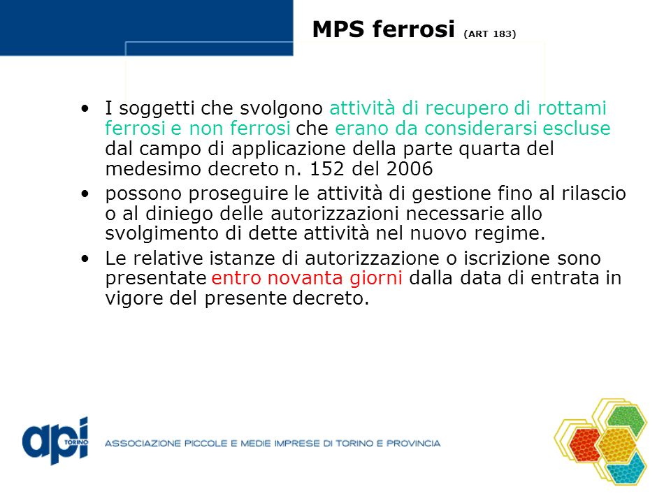 MPS ferrosi (ART 183) I soggetti che svolgono attività di recupero di rottami ferrosi e non ferrosi che erano da considerarsi escluse dal campo di applicazione della parte quarta del medesimo decreto n.