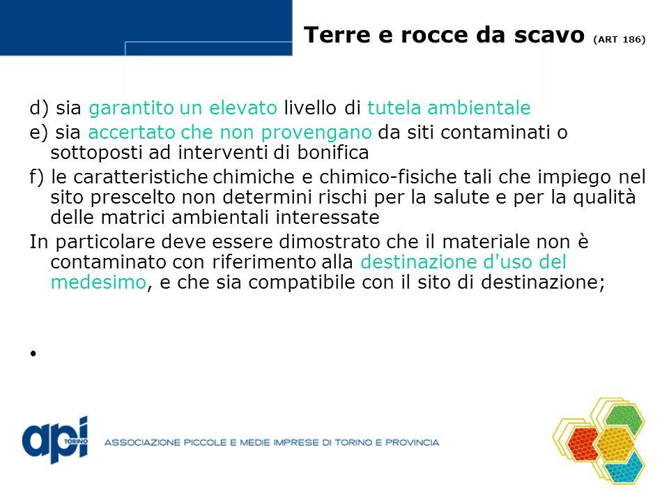 Terre e rocce da scavo (ART 186) d) sia garantito un elevato livello di tutela ambientale e) sia accertato che non provengano da siti contaminati o so