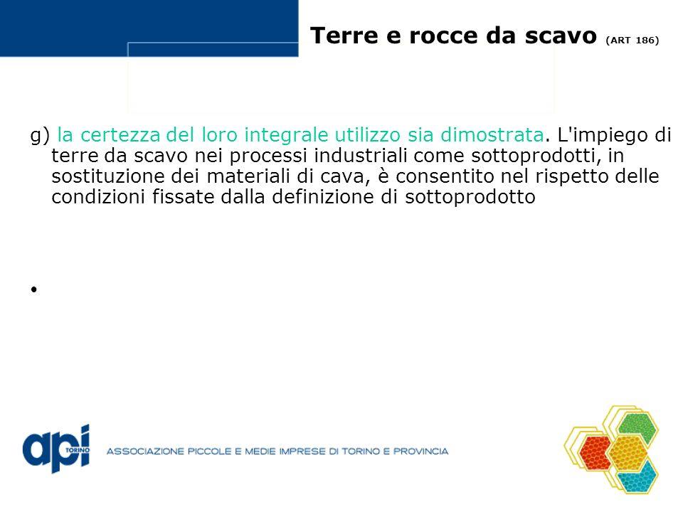 Terre e rocce da scavo (ART 186) g) la certezza del loro integrale utilizzo sia dimostrata. L'impiego di terre da scavo nei processi industriali come
