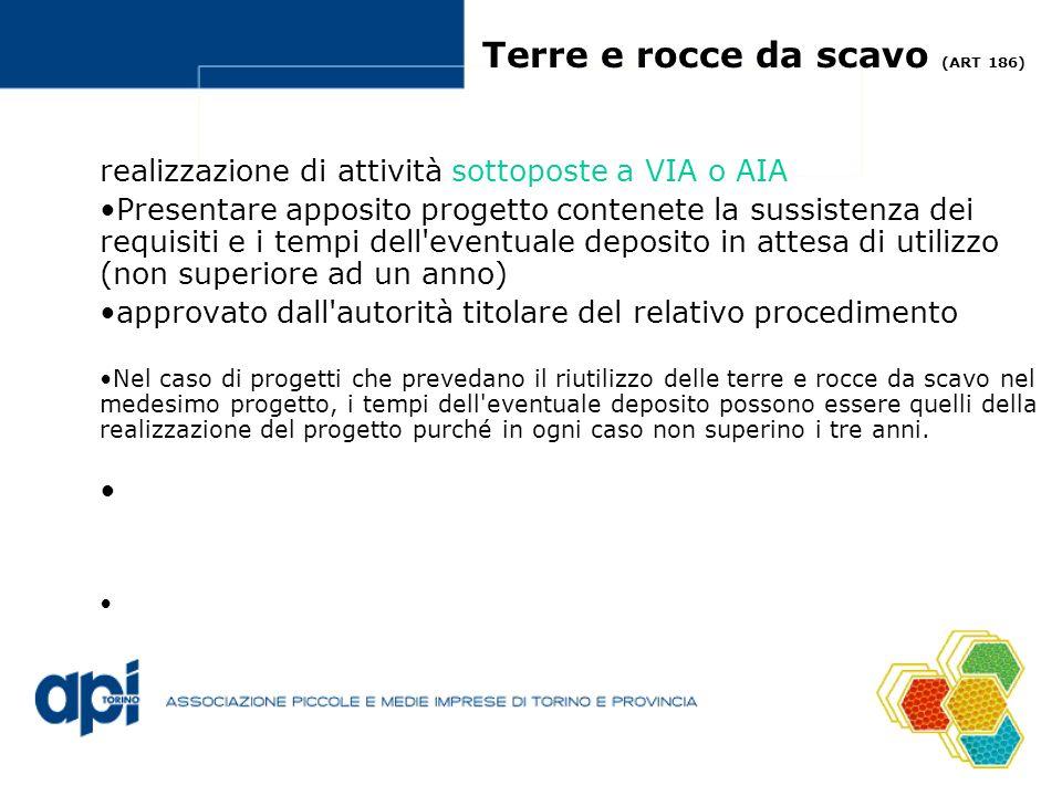 Terre e rocce da scavo (ART 186) realizzazione di attività sottoposte a VIA o AIA Presentare apposito progetto contenete la sussistenza dei requisiti