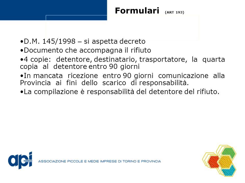 Formulari (ART 193) D.M. 145/1998 – si aspetta decreto Documento che accompagna il rifiuto 4 copie: detentore, destinatario, trasportatore, la quarta