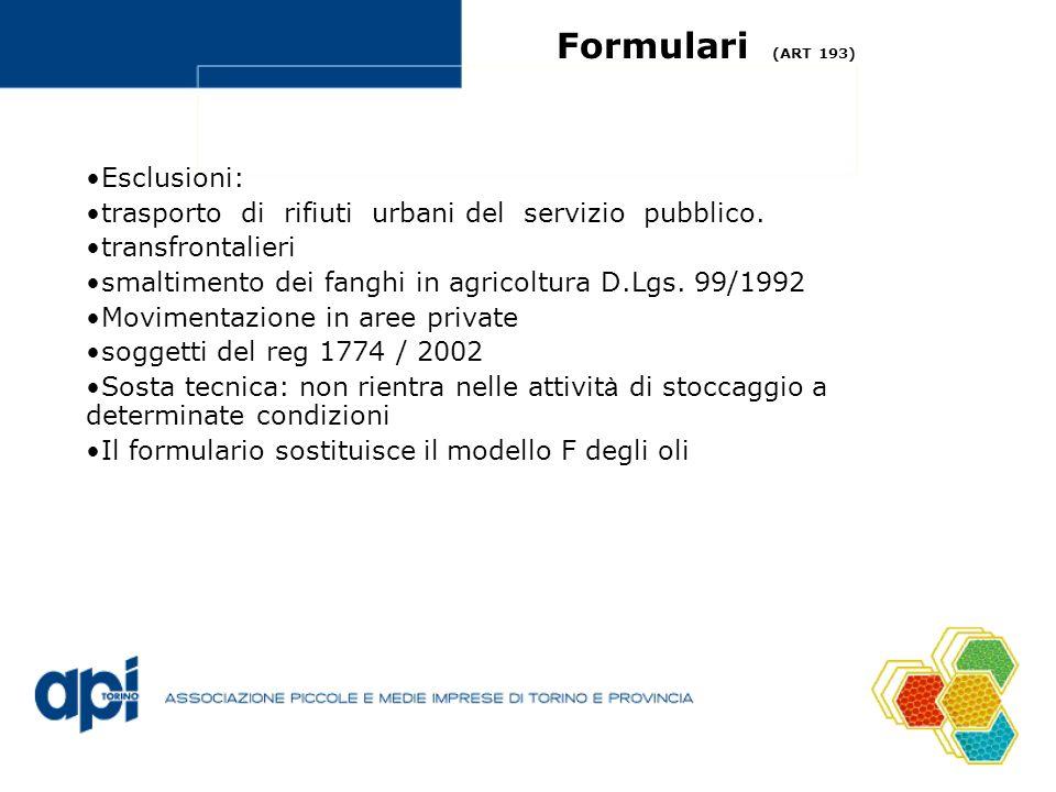 Formulari (ART 193) Esclusioni: trasporto di rifiuti urbani del servizio pubblico. transfrontalieri smaltimento dei fanghi in agricoltura D.Lgs. 99/19
