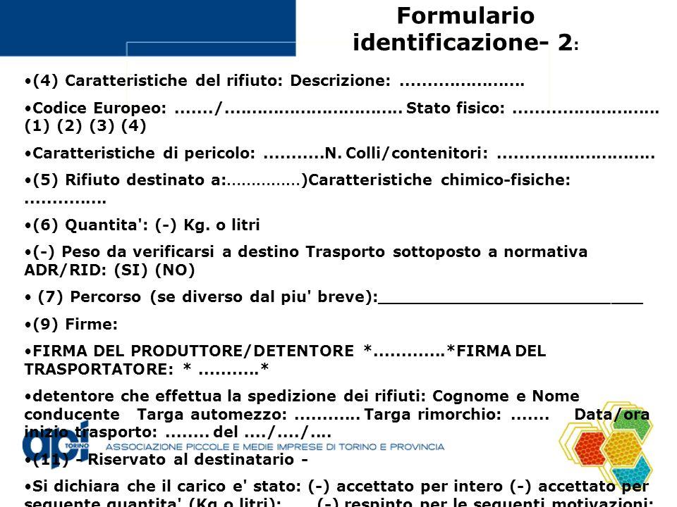 Formulario identificazione- 2 : (4) Caratteristiche del rifiuto: Descrizione:....................... Codice Europeo:......./..........................