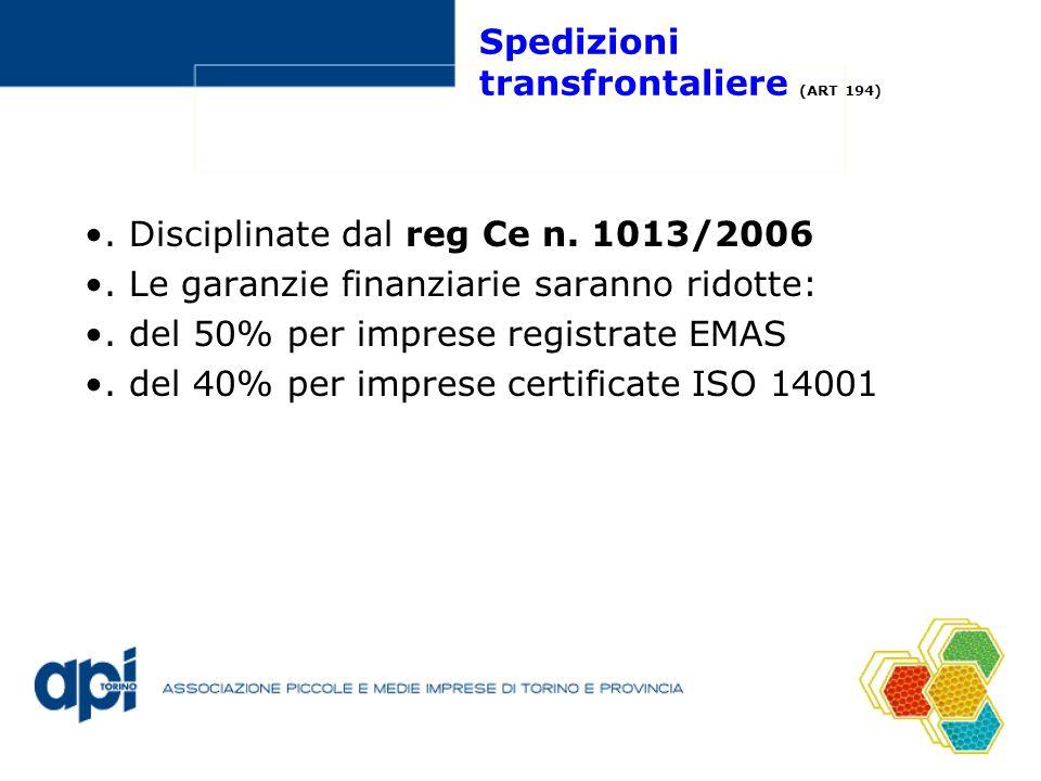 Spedizioni transfrontaliere (ART 194). Disciplinate dal reg Ce n. 1013/2006. Le garanzie finanziarie saranno ridotte:. del 50% per imprese registrate