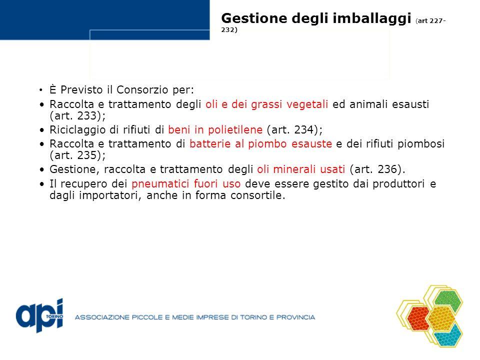Gestione degli imballaggi ( art 227- 232) È Previsto il Consorzio per: Raccolta e trattamento degli oli e dei grassi vegetali ed animali esausti (art.