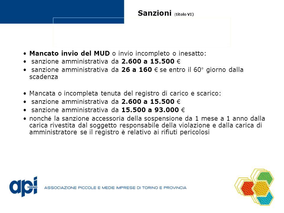 Sanzioni ( titolo VI) Mancato invio del MUD o invio incompleto o inesatto: sanzione amministrativa da 2.600 a 15.500 sanzione amministrativa da 26 a 1