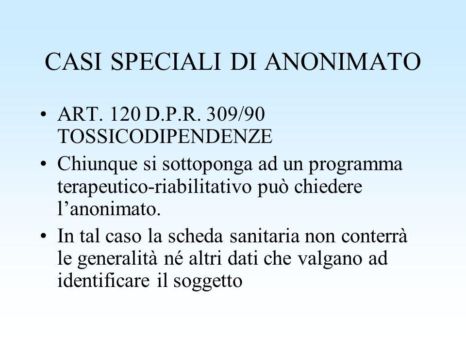 CASI SPECIALI DI ANONIMATO ART. 120 D.P.R. 309/90 TOSSICODIPENDENZE Chiunque si sottoponga ad un programma terapeutico-riabilitativo può chiedere lano